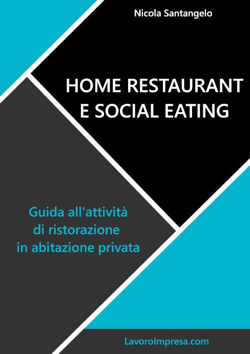 Home restaurant e social eating. Guida all'attività di ristorazione in abitazione privata